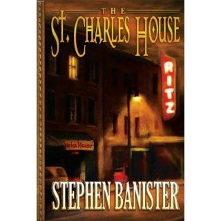 The St. Charles House: Stephen Banister: 9780981986630: Books