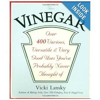 Vinegar: Over 400 Various, Versatile, and Very Good Uses You've Probably Never Thought Of: Vicki Lansky, Martha Campbell: 9780916773533: Books