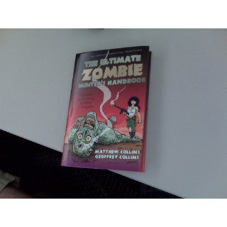 The Ultimate Zombie Hunter's Handbook: A Guide to Surviving ZombiesProbably: Matthew Collins and Geoffrey Collins: 9781440196843: Books
