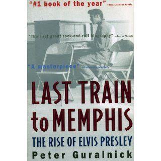 Last Train to Memphis The Rise of Elvis Presley Peter Guralnick 9780316332255 Books