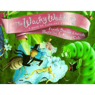 The Wacky Wedding: A Book of Alphabet Antics: Pamela Duncan Edwards: 9780786803088: Books