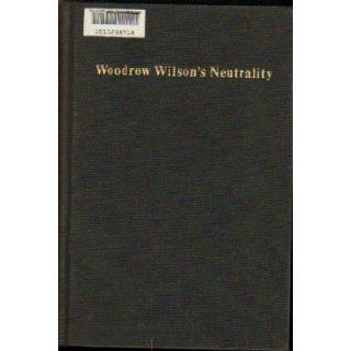 Too Proud to Fight: Woodrow Wilson's Neutrality: Lord Devlin: 9780192158079: Books
