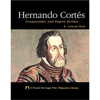 Hernando Cortes: Conquistador and Empire Builder (Proud Heritage: the Hispanic Library): R. Conrad Stein: 9781592961696:  Kids' Books