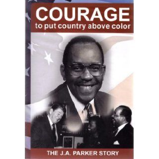 Courage to Put Country Above Color: The J. A. Parker Story: David W. Tyson: Books