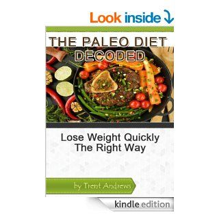 The Paleo Diet Decoded: Lose Weight Quickly The Right Way eBook: Trent Andrews: Kindle Store