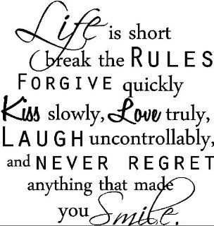 Life is short break the rules forgive quickly kiss slowly, love truly, laugh uncontrollable, and never regret anything that made you smile inspirational vinyl wall quotes decals sayings art lettering