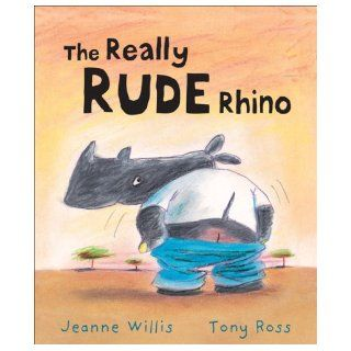 The Really Rude Rhino: Jeanne Willis, Tony Ross: 9781842705711:  Kids' Books