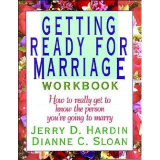 Getting Ready for Marriage Workbook : How to Really Get to Know the Person You're Going to Marry [Paperback] [1992] (Author) Jerry D Hardin, Dianne C Sloan: Books