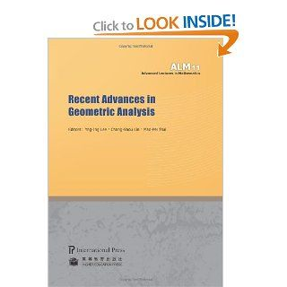 Recent Advances in Geometric Analysis (volume 11 of the Advanced Lectures in Mathematics series): various, Yng Ing Lee (National Taiwan University), Chang Shou Lin (National Chung Cheng University), Mao Pei Tsui (University of Toledo): 9781571461438: Books