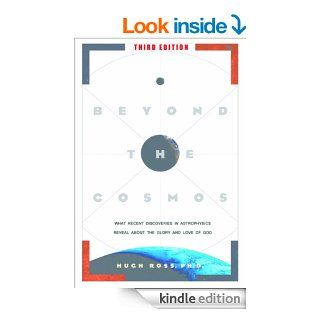 Beyond the Cosmos: What Recent Discoveries in Astrophysics Reveal About the Glory and Love of God eBook: Hugh Ross: Kindle Store