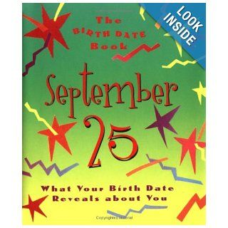 The Birth Date Book September 25: What Your Birthday Reveals About You: Ariel Books: 9780836262834: Books
