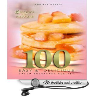 Paleo Breakfast Recipes: 100 Easy and Delicious Paleo Breakfast Recipes (Audible Audio Edition): Jennifer Harris, Sheila Book: Books