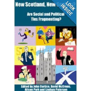New Scotland, New Society: John Curtice, David McCrone, Alison Park, Lindsay Paterson: 9781902930350: Books