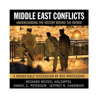 Middle East Conflicts: An LDS Perspective on the History of the Hatred Roundtable discussion on CD: Richard N. Holzapfel, moderator: 9781590388198: Books
