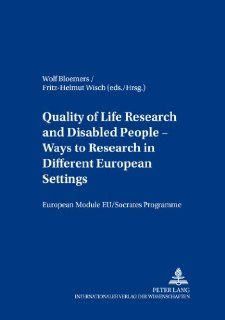 Quality of Life Research and Disabled People<BR> Ways to Research in Different European Settings<BR> Forschung zur Lebensqualit�t und behinderteInclusion) (German and English Edition): Wolf Bloemers, Fritz Helmut Wisch: 9783631355657: Books