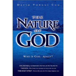 Nature Of God Who is GodReally? David Yonngi Cho 9780884197737 Books