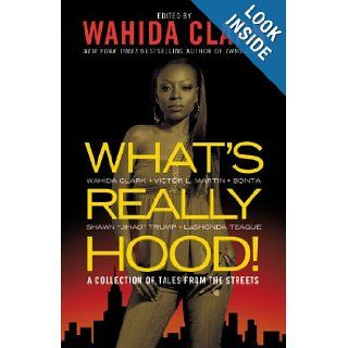 What's Really Hood!: A Collection of Tales from the Streets: Wahida Clark, Victor L. Martin, Bonta, Shawn Trump, LaShonda Teague: Books