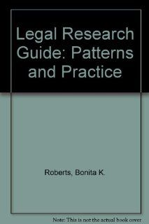 Legal Research Guide: Patterns and Practice: Bonita K. Roberts, Linda L. Schlueter: 9780820543789: Books