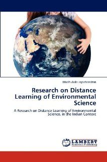 Research on Distance Learning of Environmental Science: A Research on Distance Learning of Environmental Science, in the Indian Context: Madhubala Jayachandran: 9783659161124: Books