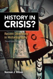 History in Crisis? Recent Directions in Historiography Plus MySearchLab with etext    Access Card Package (3rd Edition) (9780205961146): Norman J. Wilson: Books