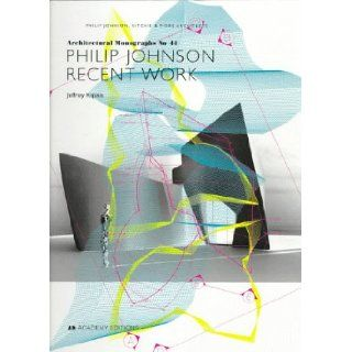 Philip Johnson: Recent Work (Architectural Monographs No 44): Jeffrey Kipnis: 9781854902849: Books