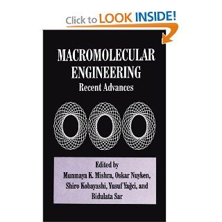 Macromolecular Engineering: Recent Advances: S. Kobayashi, M.K. Mishra, O. Nuyken, B. Sar, Y. Yagci: 9781461357780: Books