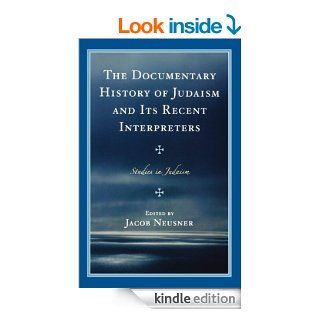 The Documentary History of Judaism and Its Recent Interpreters (Studies in Judaism) eBook Jacob Neusner Kindle Store