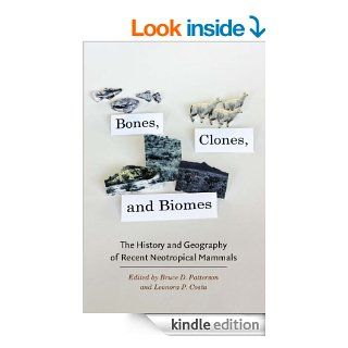 Bones, Clones, and Biomes: The History and Geography of Recent Neotropical Mammals eBook: Bruce D. Patterson, Leonora P. Costa: Kindle Store