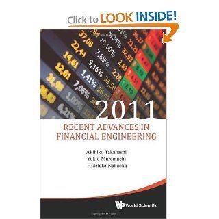 Recent Advances In Financial Engineering 2011: Akihiko Takahashi, Yukio Muromachi, Hidetaka Nakaoka: 9789814407328: Books