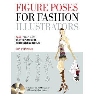 Figure Poses for Fashion Illustrators: Scan, Trace, Copy: 250 Templates for Professional Results. Includes a CD ROM with over 250 copyright free images.: Sha Tahmasebi: 9781438070490: Books