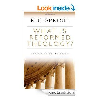 What is Reformed Theology?: Understanding the Basics   Kindle edition by R. C. Sproul. Religion & Spirituality Kindle eBooks @ .