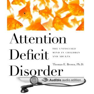 Attention Deficit Disorder: The Unfocused Mind in Children and Adults (Audible Audio Edition): Dr. Thomas Brown, Tim Lundeen: Books