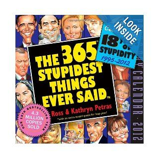 365 Stupidest Things Ever Said 2012 Page a Day Calendar Kathryn Petras, Ross Petras 9780761157557 Books