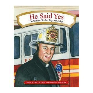 He Said Yes The Story of Father Mychal Judge [Hardcover] Kelly Ann Lynch, M. Scott Oatman Books