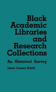 Black Academic Libraries and Research Collections: An Historical Survey (Contributions in Afro American & African Studies): Jessie Carney Smith: 9780837195469: Books