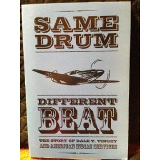 Same Drum, Different Beat: The Story of Dale T. Tingey and American Indian Services: 9780842525640: Books
