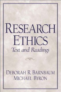 Research Ethics Text and Readings (9780130212641): Deborah R. Barnbaum, Michael Byron: Books