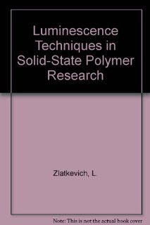 Luminescence Techniques in Solid State Polymer Research Lev Zlatkevich 9780824780456 Books