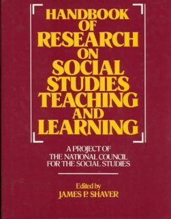 Handbook of Research on Social Studies Teaching and Learning (Macmillan research on education handbook series) (9780028957906): James Shaver: Books