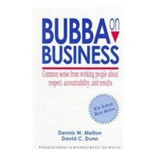 Bubba on Business: Common Sense from Working People About Respect, Accountability, and Results (9781890777036): Dennis W. Melton, David C. Dunn: Books