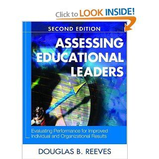 Assessing Educational Leaders: Evaluating Performance for Improved Individual and Organizational Results: Douglas B. Reeves: 9781412951180: Books