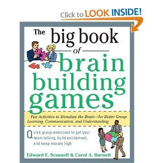 The Big Book of Brain Building Games: Fun Activities to Stimulate the Brain for Better Learning, Communication and Teamwork (Big Book Series): Edward Scannell, Carol Burnett: 9780071635226: Books
