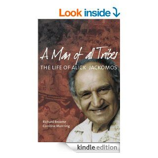 A Man of all Tribes: The Life of Alick Jackomos eBook: Richard Broome, Corinne Manning: Kindle Store