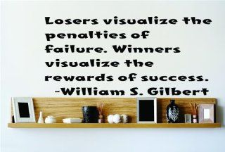 Losers Visualize the penalties of failure. Winners visualize the rewards of success.   William S. Gilbert Saying Inspirational Life Quote Wall Decal Vinyl Peel & Stick Sticker Graphic Design Home Decor Living Room Bedroom Bathroom Lettering Detail Pict
