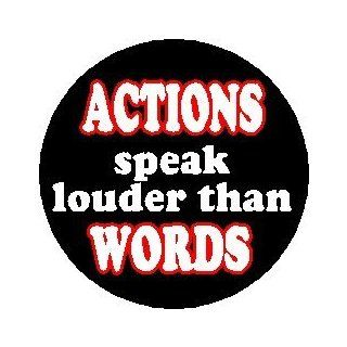 """Proverb Saying Quote """" ACTIONS SPEAK LOUDER THAN WORDS """" Pinback Button 1.25"""" Pin / Badge"""