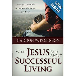 WHAT JESUS SAID ABOUT SUCCESSFUL LIVING Dr. Haddon Robinson 9780929239439 Books