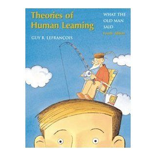 Theories of Human Learning: What the Old Man Said (9780534362201): Guy R. Lefrancois: Books