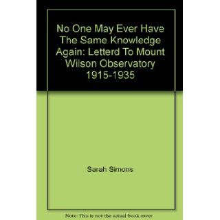 No one may ever have the same knowledge again: Letters to Mount Wilson Observatory, 1915 1935: Sarah Simons: Books