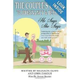 The Couple's Guide to Pregnancy & Beyond: He Says, She Says: John Zakour, Shannon Duffy, Dr. Joanne Hessney: 9780975509586: Books