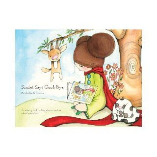 Scarlet Says Good Bye: Christine L. Thompson, Hillary Hempstead: 9780984762231:  Kids' Books